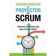Gesti n Pr ctica de Proyectos Con Scrum: Desarrollo de Software gil Para El Scrum Master, Paperback/Antonio Martel