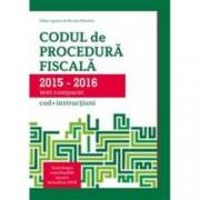 Codul de Procedura Fiscala 2015-2016 cod+instructiuni