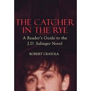 The Catcher in the Rye: A Reader's Guide to the J.D. Salinger Novel, Paperback/Robert Crayola