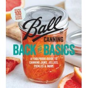 Ball Canning Back to Basics: A Foolproof Guide to Canning Jams, Jellies, Pickles, and More, Paperback