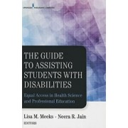 The Guide to Assisting Students with Disabilities: Equal Access in Health Science and Professional Education, Paperback/Lisa M. Meeks