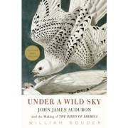 Under a Wild Sky: John James Audubon and the Making of the Birds of America, Paperback