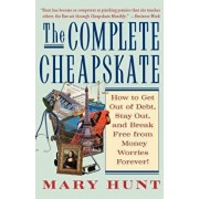 The Complete Cheapskate: How to Get Out of Debt, Stay Out, and Break Free from Money Worries Forever, Paperback/Mary Hunt