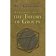 An Introduction to the Theory of Groups, Paperback/Paul Alexandroff