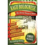 The Ragu Bolognese Cookbook: The Secret Recipe and More ... the Best Cookbook Ever, Paperback/Danny Bellino Bolognese
