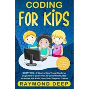 Coding for Kids: Scratch 3: A Step by Step Visual Guide for Beginners to Learn How to Code with Guided Activities and Build Your Own Co, Paperback/Raymond Deep