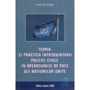 Teoria si practica intrebuintarii politiei civile in operatiunile de pace ale N.U. - Niculae Neagu