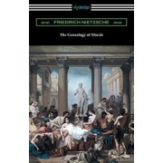 The Genealogy of Morals (Translated by Horace B. Samuel with an Introduction by Willard Huntington Wright), Paperback/Friedrich Wilhelm Nietzsche