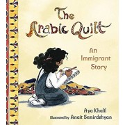 The Arabic Quilt: An Immigrant Story, Hardcover/Aya Khalil