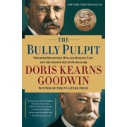 The Bully Pulpit: Theodore Roosevelt, William Howard Taft, and the Golden Age of Journalism, Paperback/Doris Kearns Goodwin