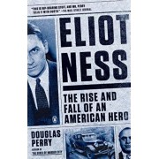 Eliot Ness. The Rise and Fall of an American Hero, Paperback/Douglas Perry