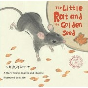 The Little Rat and the Golden Seed: A Story Told in English and Chinese (Stories of the Chinese Zodiac), Hardcover/Li Jian