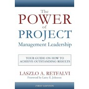 The Power of Project Management Leadership: Your Guide on How to Achieve Outstanding Results, Paperback