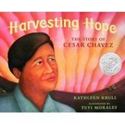 Harvesting Hope: The Story of Cesar Chavez, Hardcover/Kathleen Krull