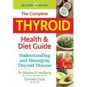 The Complete Thyroid Health and Diet Guide: Understanding and Managing Thyroid Disease, Paperback