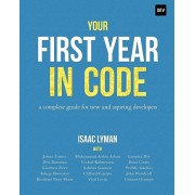 Your First Year in Code: A complete guide for new & aspiring developers, Paperback/Isaac Lyman