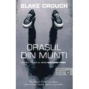 Orasul din munti - Primul roman al seriei Wayward Pines/Blake Crouch