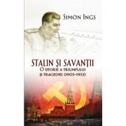 Stalin si savantii. O istorie a triumfului si tragediei (1905-1953)/Simon Ings