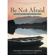 Be Not Afraid: Overcoming the Fear of Death, Paperback/Johann Christoph Arnold