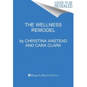 The Wellness Remodel: A Guide to Rebooting How You Eat, Move, and Feed Your Soul, Hardcover/Christina Anstead