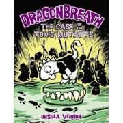 Dragonbreath #9: The Case of the Toxic Mutants, Hardcover