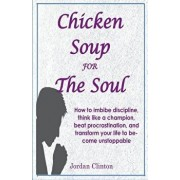 Chicken Soup For The Soul: How to imbibe discipline, think like a champion, beat procrastination, and transform your life to become unstoppable, Paperback/Jordan Clinton