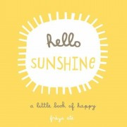 Hello Sunshine: A Little Book of Happy, Hardcover