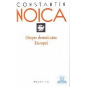 Despre demnitatea Europei - Constantin Noica