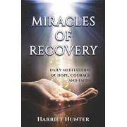 Miracles of Recovery: Daily Meditations of Hope, Courage and Faith, Paperback/Harriet Hunter