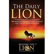 The Daily Lion: 400 Meditations on Success, Mindset and the Art of Being a Lion, Paperback/Become The Lion