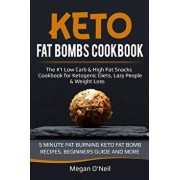 Keto Fat Bombs Cookbook: The #1 Low Carb & High Fat Snacks Cookbook for Ketogenic Diets, Lazy People & Weight Loss (5 Minute Fat Burning Keto F, Paperback/Megan O'Neil