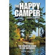 The Happy Camper: An Essential Guide to Life Outdoors, Paperback/Kevin Callan