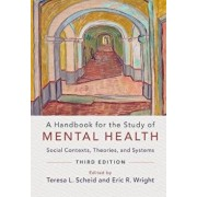 A Handbook for the Study of Mental Health: Social Contexts, Theories, and Systems, Paperback (3rd Ed.)/Teresa L. Scheid