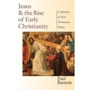 Jesus and the Rise of Early Christianity by Paul Barnett