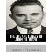 American Outlaws: The Life and Legacy of John Dillinger, Paperback/Charles River Editors