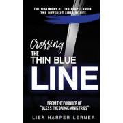 Crossing the Thin Blue Line, Paperback/Lisa Harper Lerner