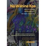 Na Wahine Koa - Hawaiian Women for Sovereignty and Demilitarization (Akaka Moanike`ala)(Paperback / softback) (9780824878245)