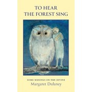 To Hear the Forest Sing: Some Musings on the Divine, Paperback/Margaret Dulaney