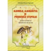 Albinele, albinaritul si produsele stupui. Ghidul normativ al apicultorului de succes