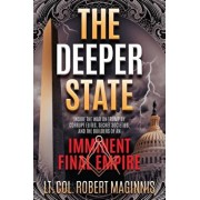 The Deeper State: Inside the War on Trump by Corrupt Elites, Secret Societies, and the Builders of an Imminent Final Empire, Paperback/Robert L. Maginnis
