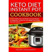 Keto Diet Instant Pot Cookbook: 111 Healthy, Fast, and Simple Low-Carb Recipes for Beginners, to Help You Lose Weight and Change Your Life Forever! Ke, Paperback/Helen Hoggarth