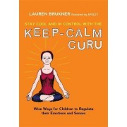 Stay Cool and In Control with the Keep-Calm Guru by Lauren Brukner