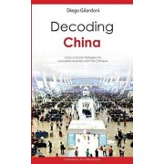 Decoding China: Cross-Cultural Strategies for Successful Business with the Chinese, Paperback/Diego Gilardoni