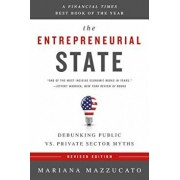 The Entrepreneurial State: Debunking Public vs. Private Sector Myths, Paperback/Mariana Mazzucato
