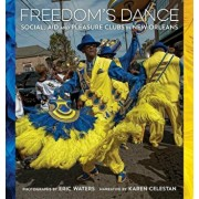 Freedom's Dance: Social Aid and Pleasure Clubs in New Orleans, Hardcover/Karen Celestan