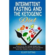 Intermittent Fasting And The Ketogenic Diet: Shred Fat On The Ultimate Weight Loss Body Transformation Guide For Men And Women (Keto Diet, Healthy Liv, Paperback/Elliot Cutting