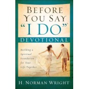 """Before You Say """"I Do""""(r) Devotional: Building a Spiritual Foundation for Your Life Together, Paperback"""