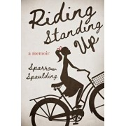 Riding Standing Up: A Memoir, Paperback/Sparrow Spaulding