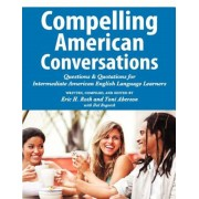 Compelling American Conversations: Questions and Quotations for Intermediate American English Language Learners, Paperback