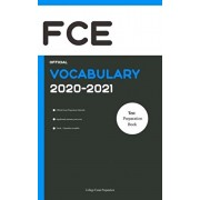 FCE Official Vocabulary 2020-2021: All Words You Should Know for FCE Speaking and Writing/Essay Part. FCE Cambridge Preparation Book 2020-2021, Paperback/College Exam Preparation